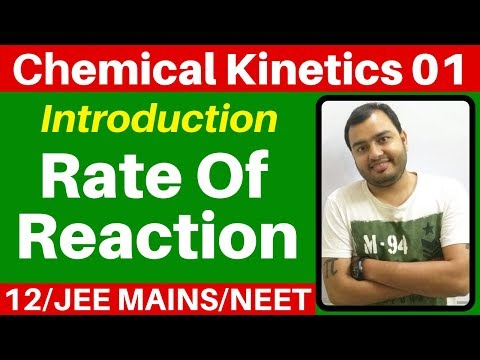 Class 12 chap 3 : Chemical Kinetics 01 : Introduction -  Rate of Reaction JEE MAINS/NEET