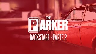 THE PARKER - IL BACKSTAGE (parte 2)