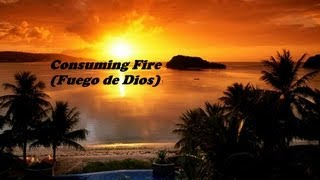 Christ For The Nations: Consuming Fire (Fuego de Dios) - Lyrics