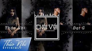 CHƠI VƠI (R&B version) - Thảo Nhi ft. Đạt G | Official Audio - Lyrics Video