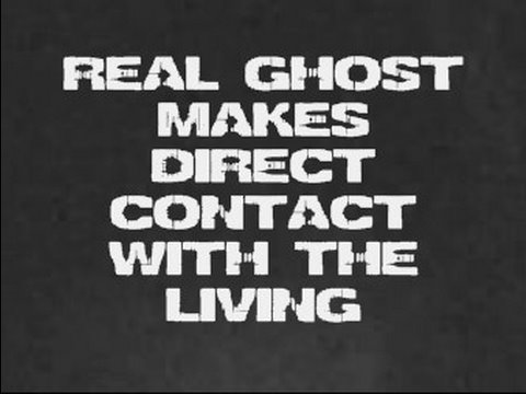 REAL GHOST MAKES DIRECT CONTACT WITH THE LIVING