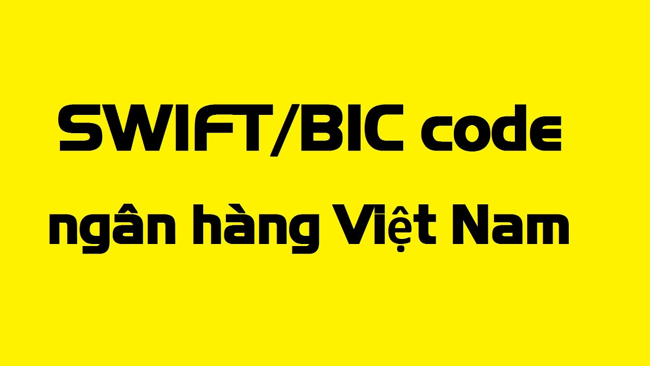 Danh sách SWIFT/BIC code của các ngân hàng tại Việt Nam