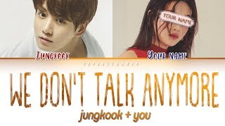 Download lagu Jungkook + YOU– We Don't Talk Anymore [Duet ver.] (Color Coded |Eng)