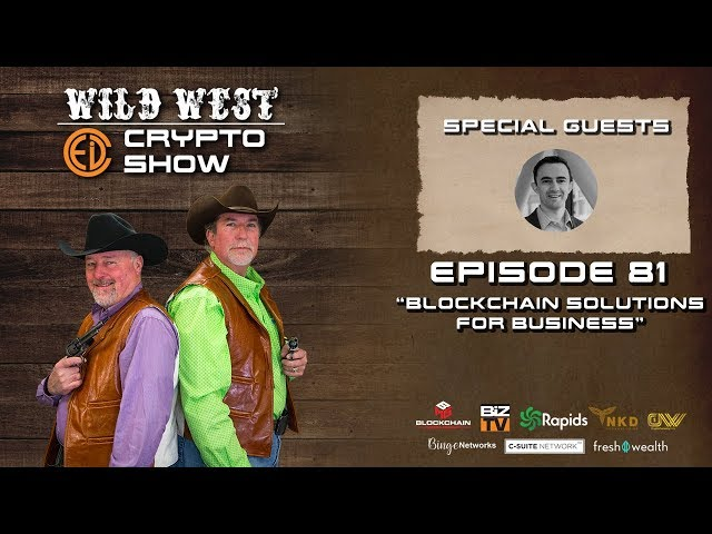 Wild West Crypto Show Episode 81 | Blockchain Solutions for Business