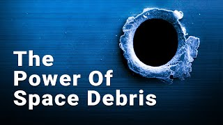 The Power Of Space Debris