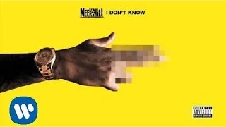 Meek Mill Ft. Paloma Ford - I Don't Know (Official Audio)