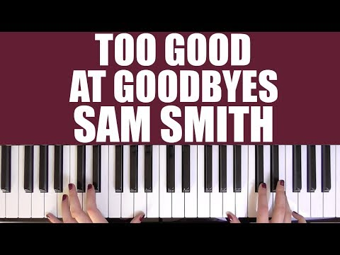 HOW TO PLAY: TOO GOOD AT GOODBYES - SAM SMITH
