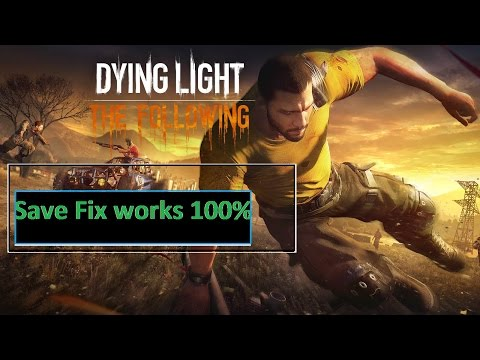 Save Game Fix 100% Dying Light Enchanced Edition The Following  For All Ver. Cracked and Original