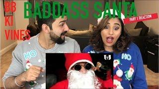 BB KI VINES | BADASS SANTA PART 1 REACTION | By RajDeep