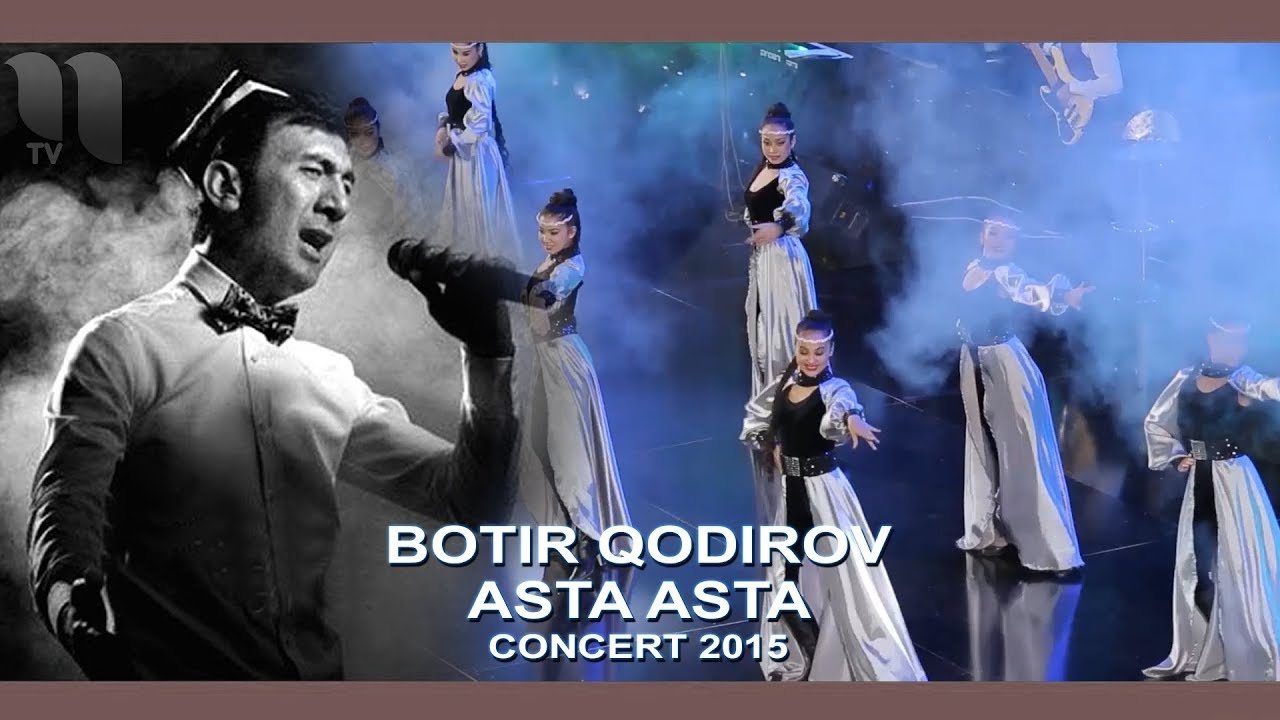 Botir Qodirov - Asta asta | Ботир Кодиров - Аста аста (concert 2015)