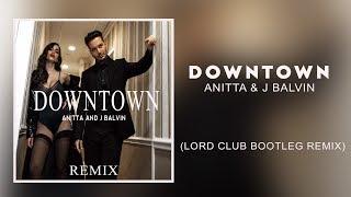 Anitta J Balvin Downtown Lord Club Bootleg Remix.mp3