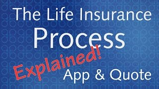 The Life Insurance Process Explained - App & Quote