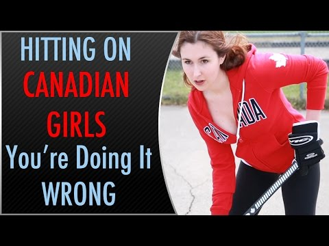 HITTING ON CANADIAN GIRLS: You're Doing It Wrong