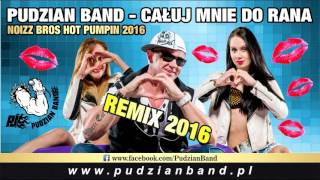 Pudzian Band - Całuj Mnie do Rana (Noizz Bros Hot Pumpin Remix 2016)