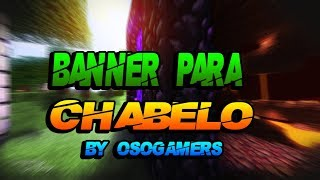 Banner Para Chanbelo [] Banner #9 [] By OsoGamers []