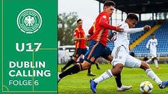 EM-Traum geplatzt - Die Highlights der U17 gegen Spanien | Dublin Calling | Folge 6