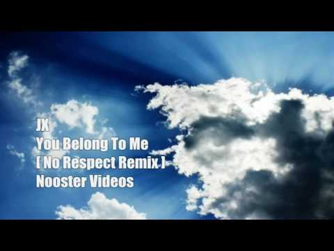 JX - You Belong To Me [ No Respect Remix ] HQ