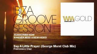 Francesco Diaz - Say A Little Prayer - George Morel Club Mix - IbizaGrooveSession