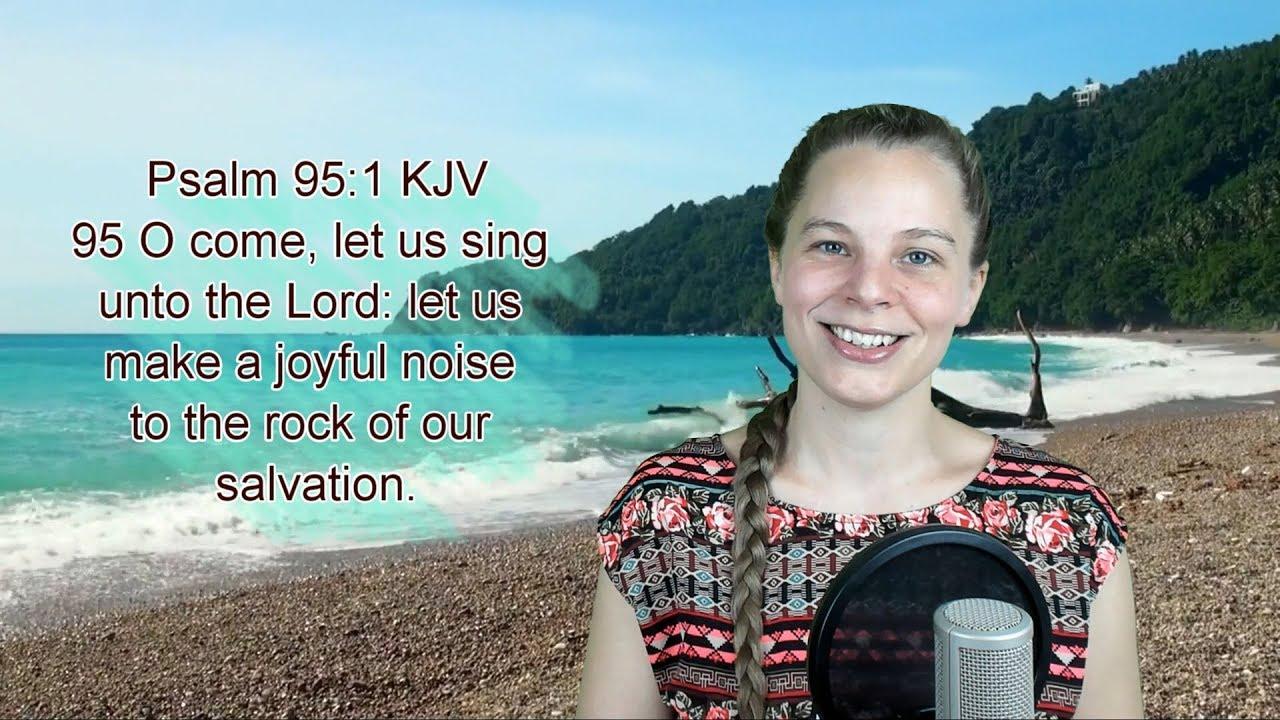 Psalm 95:1 KJV - Praise, Worship, Thanksgiving - Scripture Songs - YouTube