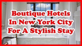 5 Best Boutique Hotels In New York City For A Stylish Stay | US Hotel Guide