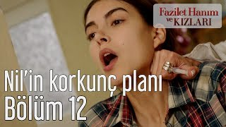 Fazilet Hanım ve Kızları 12. Bölüm - Nil'in Korkunç Planı