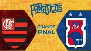 Flamengo x Paraná - A GRANDE FINAL - Fanáticos 3 - #47