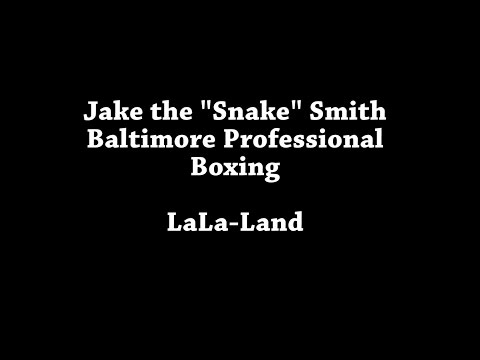 LaLaLand :  Jake the Snake Baltimore Professional Boxing
