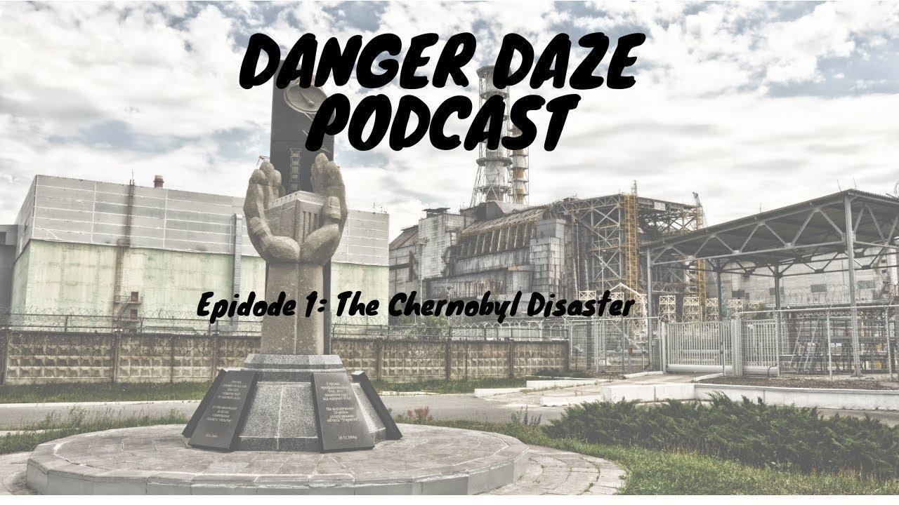 DANGER DAZE PODCAST EP 1: The Chernobyl Disaster image