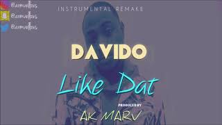 Davido - like dat instrumental re-produced by ak marv. *this is a re-upload because my first video got taken down for whatever reason.* please and subsc...