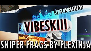 VIBESKIII | Sniper Frags by Flexinja (Black Squad)