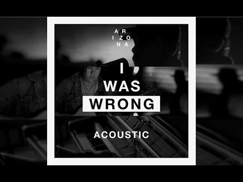 A R I Z O N A - I Was Wrong [Acoustic]