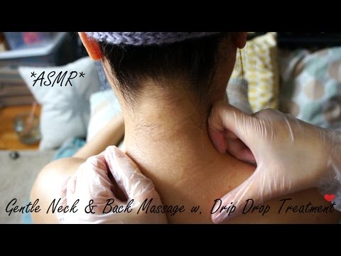 ASMR RELAXING NECK + UPPER BACK MASSAGE WITH DRIP DROP SKIN TREATMENT WEARING GLOVES !! (-__-) zzz