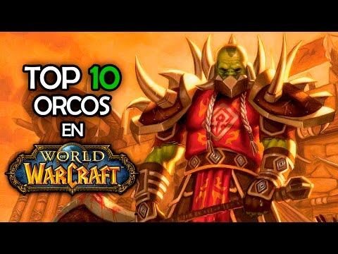 TOP 10 Orcos | World of Warcraft