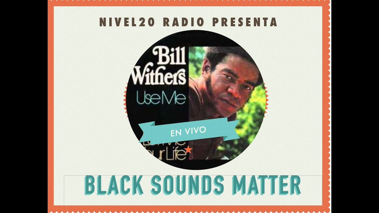 Black Sounds Matter presenta: Bill Withers,  Albert King, Anderson Paak, Earth, Wind & Fire y más!
