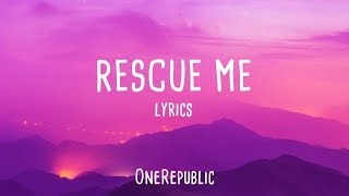 OneRepublic - Rescue Me [Lyrics]