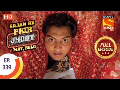 Sajan Re Phir Jhoot Mat Bolo – Ep 339 – Full Episode – 13th September, 2018