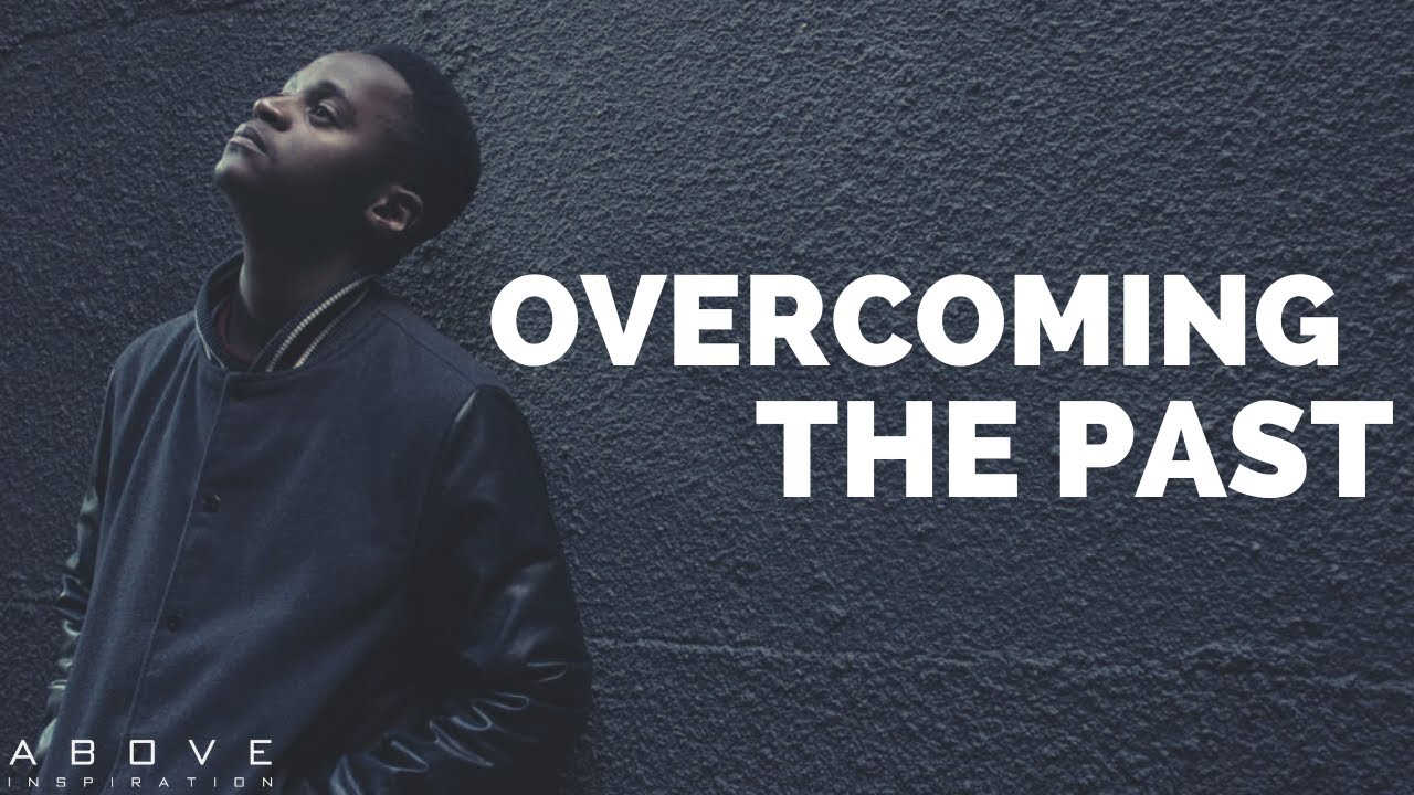 OVERCOMING THE PAST | Letting Go of Hurt - Inspirational & Motivational Video