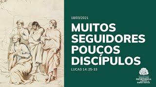 Muitos Seguidores, Poucos Discípulos - Estudo Bíblico - 18/03/21