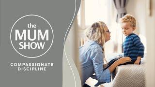 The Mum Show, Episode 8 - Compassionate Discipline