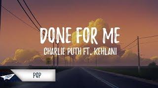 Video Charlie Puth - Done For Me (Lyrics / Lyric Video) feat. Kehlani download MP3, 3GP, MP4, WEBM, AVI, FLV Juli 2018