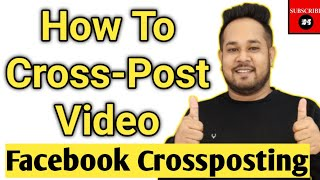 How to Crosspost Viḋeos on Facebook | Facebook Crossposting Videos | How to Crosspost From Facebook