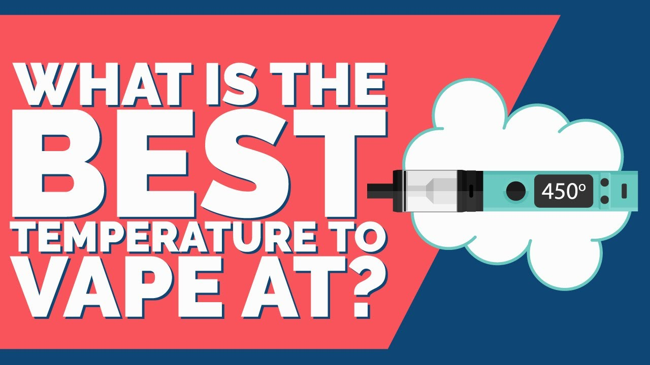 What Is the Best Temperature To Vape EJuice? — TC Vaping Optimization