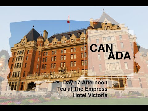 Day 17 | Afternoon Tea At The Empress Victoria | Canada 2018