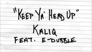 Kaliq feat e-dubble - Keep Ya Head Up