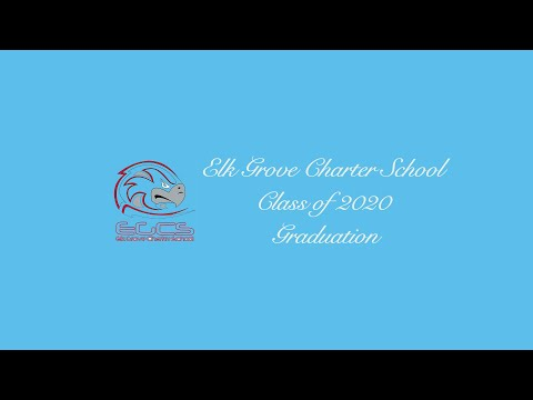 Elk Grove Charter School 2020 Virtual Graduation Ceremony