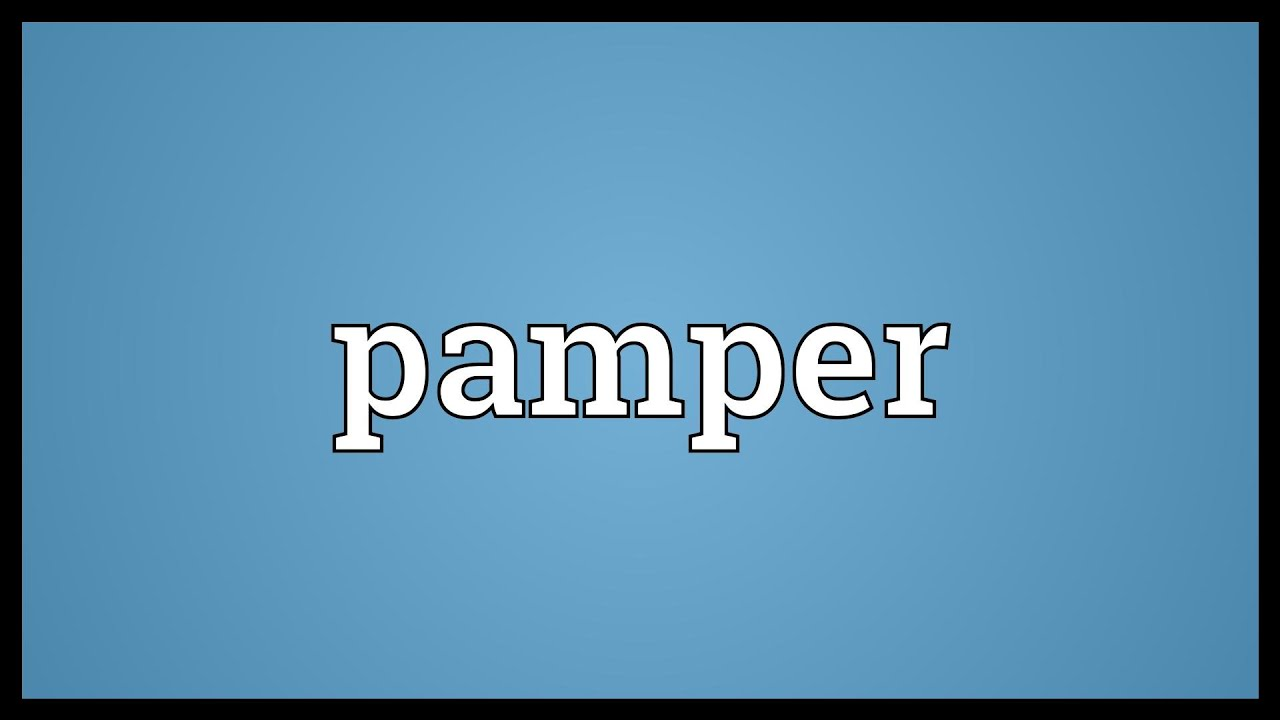 What does pampering mean