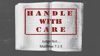 Judge Not... Matthew 7.1 5  5-28-17 am