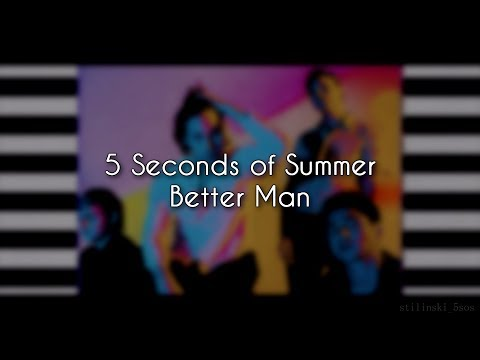 5 Seconds Of Summer – Better Man (Lyrics)