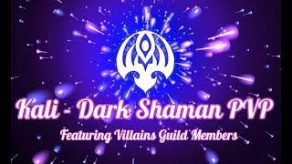Kali - Dark Shaman - PVP with Villains Guildmates