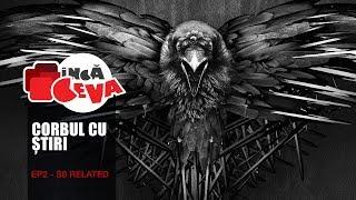 Corbul cu Stiri ep2 - Inca Ceva - Urzeala Tronurilor - Game of Thrones Romania